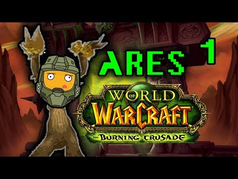 World of Ares! TBC WoW Let's Play! Part 1