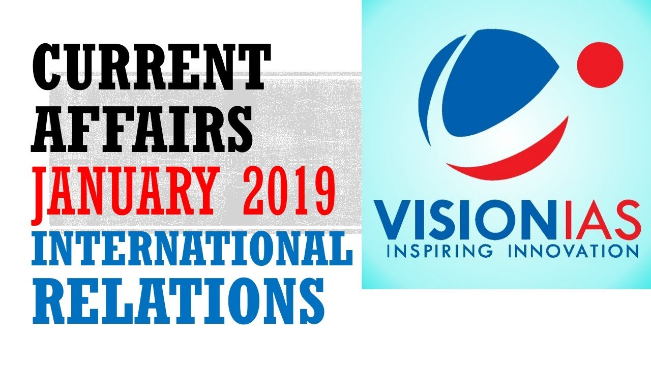VISION IAS CURRENT AFFAIRS JANUARY 2019-INTERNATIONAL  RELATIONS:UPSC/STARE_PSC/SSC/RAILWAY/RBI