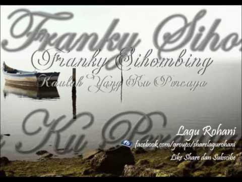 Kaulah Yang Ku Percaya - Franky Sihombing
