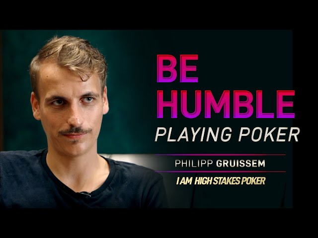 Philipp Gruissem - Be Humble Playing Poker