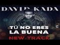 David Kada Tu No Eres La Buena New 2017