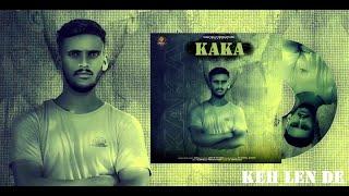 KehLainDe Kaka Keh Len De | Das Ki Karaan Tere Te Mara | Keh Lain De | Kaka | New Punjabi song