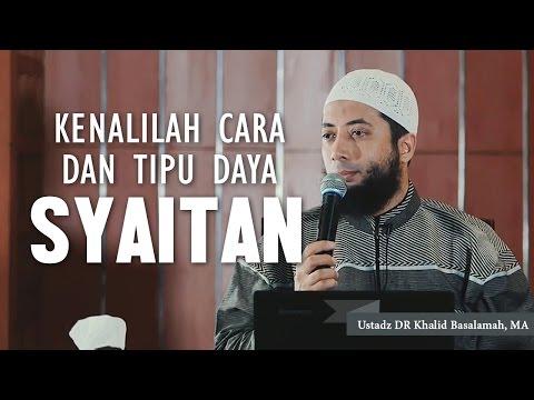 Kenalilah cara dan tipu daya syaitan, Ustadz DR Khalid Basalamah, MA