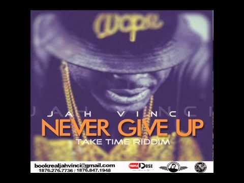 JAH VINCI - NEVER GIVE UP (Take Time Riddim 2015)