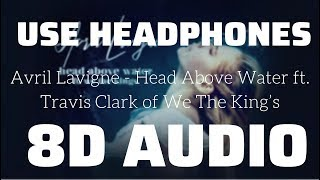 Avril Lavigne - Head Above Water ft. Travis Clark of We The King's (8D USE HEADPHONES)🎧