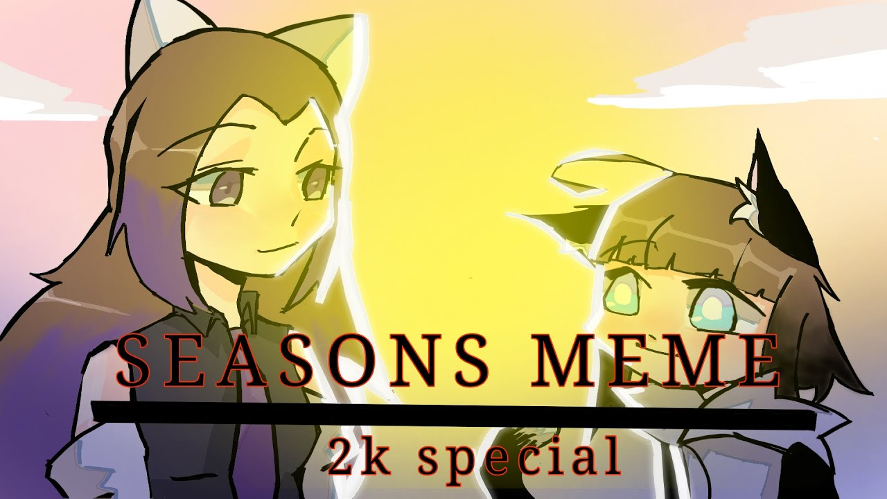 SEASONS MEME 2K SPECIAL {COLLAB WITH ꧁Katsu Okami꧂} THANK YOU ALL!💕 [links are in the description]