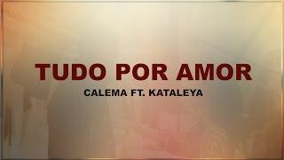 Calema  Tudo por amor ft. Kataleya ( Letra )
