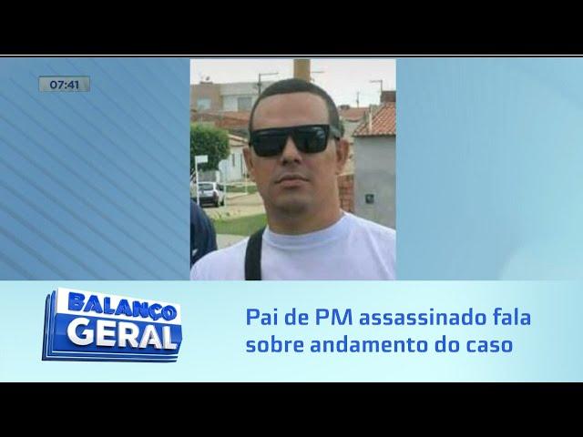Pai de PM assassinado em confraternização fala sobre andamento do caso