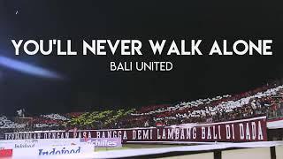 YOU 39 ll NEVER WALK ALONE Bali United Dengan lirik NORTHSIDEBOYS12