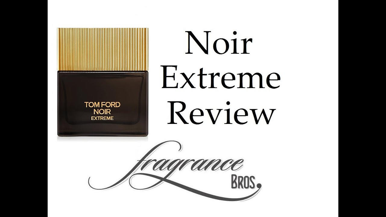 tom ford noir extreme review grown up la nuit youtube. Black Bedroom Furniture Sets. Home Design Ideas