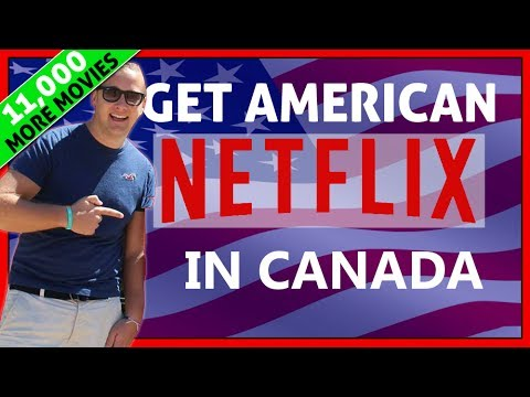 How To Get American Netflix in Canada 2018