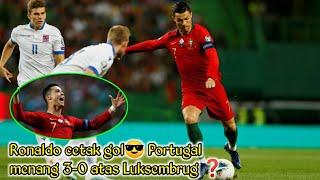 Lihat !! Ronaldo cetak gol portugal menang 3-0 atas Luksemburg
