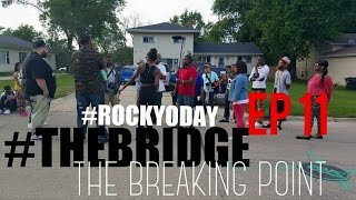 """The Bridge Web Series EP 11 """"The Breaking Point"""" #RockYoDay"""