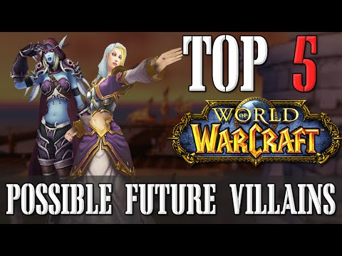 Top 5 Possible Future Villains | World of Warcraft Top 5