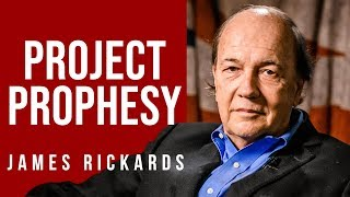 "JAMES RICKARDS - PROJECT PROPHESY: Does This Government ""Secret"" Affect You? -Part 1/2 
