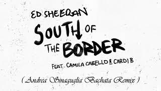 Ed Sheeran x Camila Cabello x Cardi B - South of the Border (DJ Andrea Sinaguglia Bachata Remix)