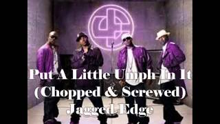 Put A Little Umph In It-Jagged Edge ft. Ashanti(Chopped & Screwed