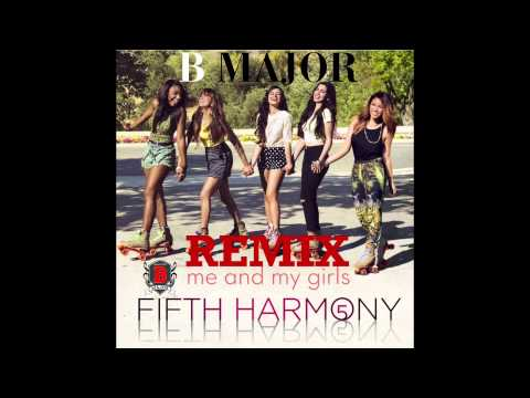 Fifth Harmony - Me and my girls Remix (audio) ft. B Major