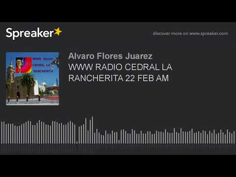 WWW RADIO CEDRAL LA RANCHERITA 22 FEB AM (part 16 of 16)