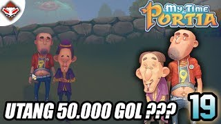 Ditagih Hutang 50.000 Gol | My Time At Portia Indonesia #19