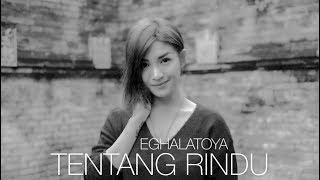 EGHA DE LATOYA - TENTANG RINDU (VIRZHA)