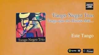 Tango Negro Trío / Tango que me hiciste mal... - Este Tango