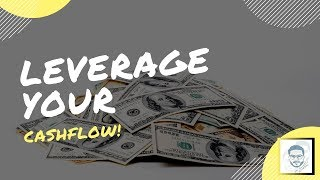 How To Leverage Your CashFlow