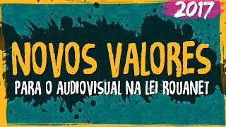 Novos Valores para o Audiovisual na Lei Rouanet - 2017