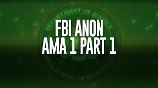 FBI Anon - Excerpts from AMA 1 Part 1
