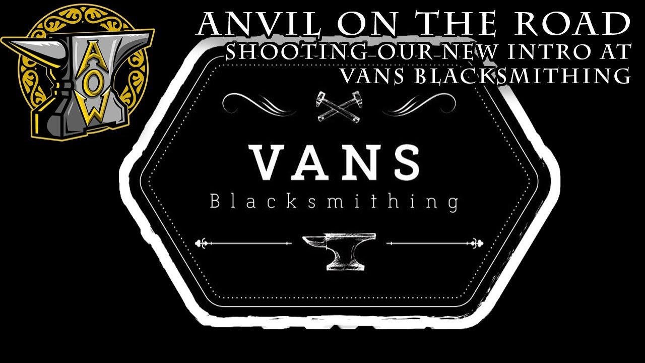c59e80f7dd00e4 Anvil on the Road  Vans Blacksmithing - New Intro   One Year Giveaway!