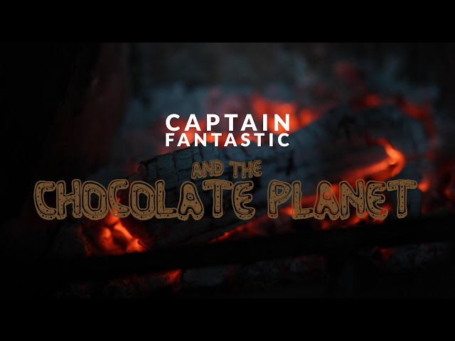 Captain Fantastic and the Chocolate Planet - Captain's Storytime
