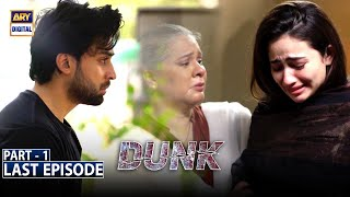 Dunk Last Episode - Part 1 [Subtitle Eng] - 7th August 2021 - ARY Digital Drama