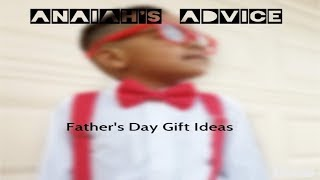 ANAIAH'S ADVICE: Father's Day Gift Ideas