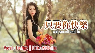 Asal Kau Bahagia Versi Mandarin - 只要你快乐 Zhi Yao Ni Kuai Le (Lie Ngo)