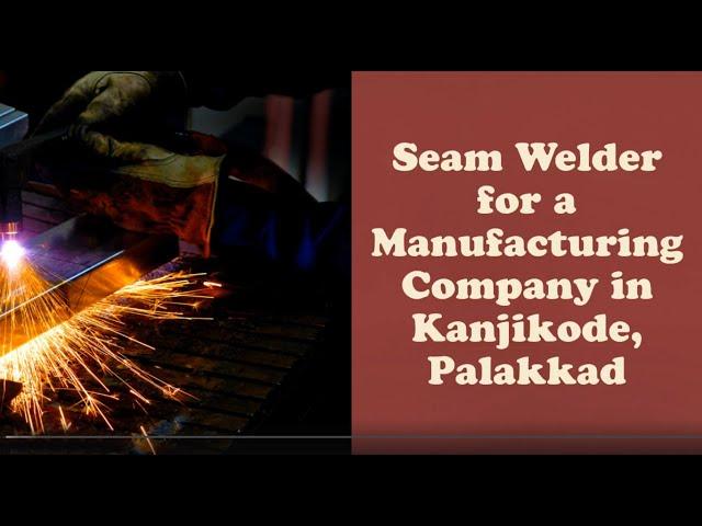 Seam Welder Job Vacancy | Palakkad Job Vacancy | Manufacturing Company Job Vacancy