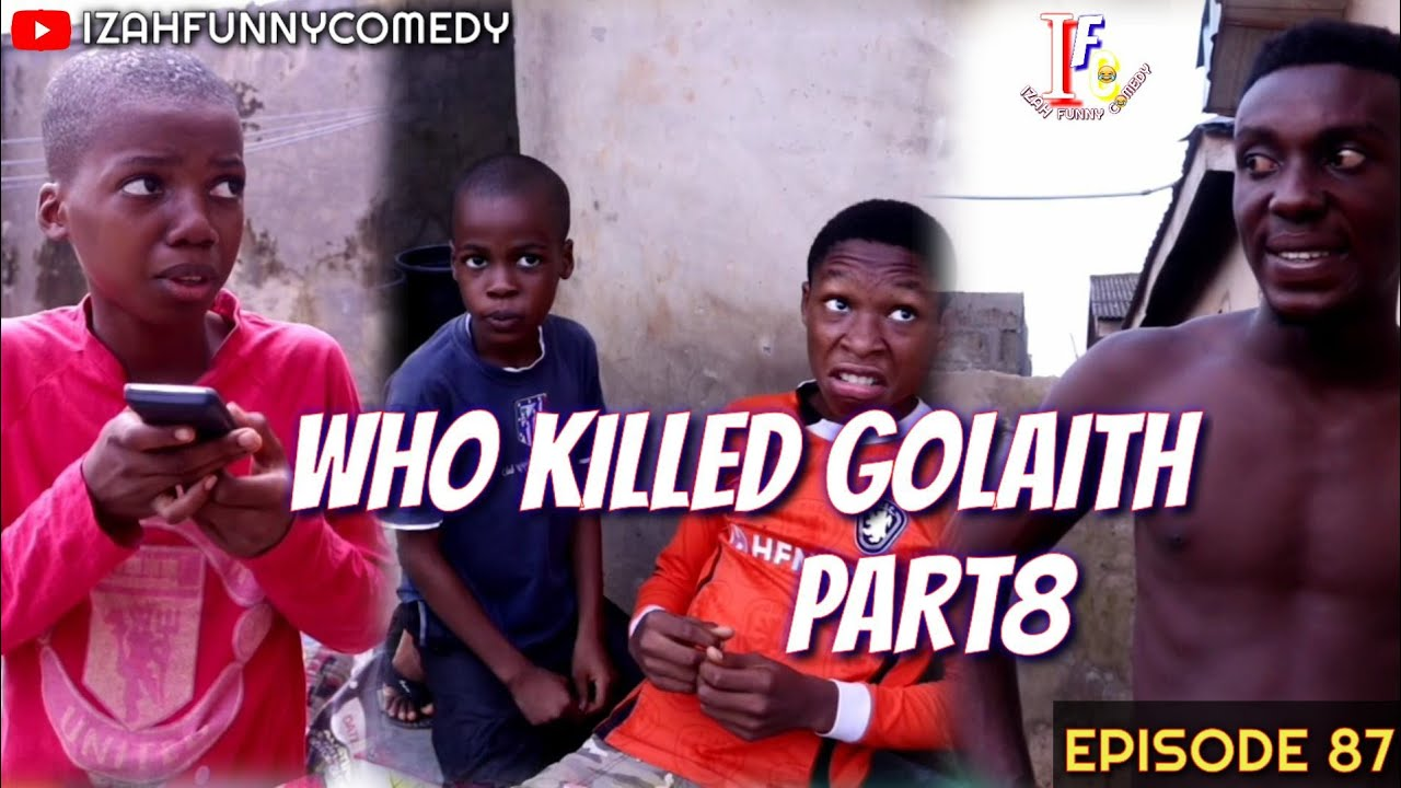 WHO KILLED GOLAITH PART8 (Izah Funny Comedy) (Episode 87)