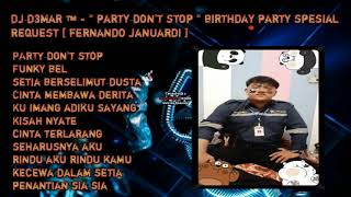 Download DJ D3MAR ™ - '' PARTY DON'T STOP '' NONSTOP BIRTHDAY PARTY SPESIAL REQUEST [ Fernando Januardi ]