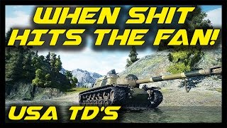 ► World of Tanks: When Shit Hits The Fan! - USA Tank Destroyer Special