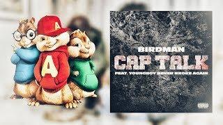 Birdman ~ Cap Talk ft.YoungBoy Never Broke Again ~ Chipmunk Version