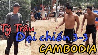 TÝ TRÂU Đại chiến CAMBODIA(tý trâu,Đăng móm,Rô,,,,,,,Neymar,reach,Mab)