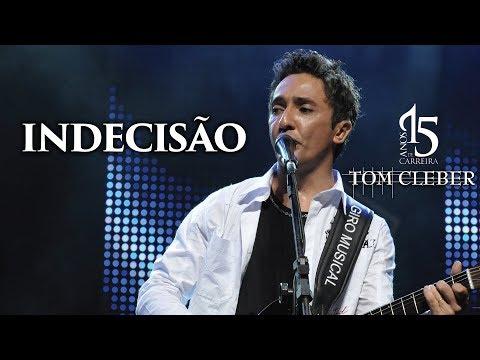 Tom Cleber - Indecisão - @tomcleber