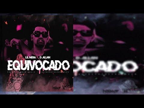 Lil Nera Ft D.allan - Equivocado (Video Lyric)