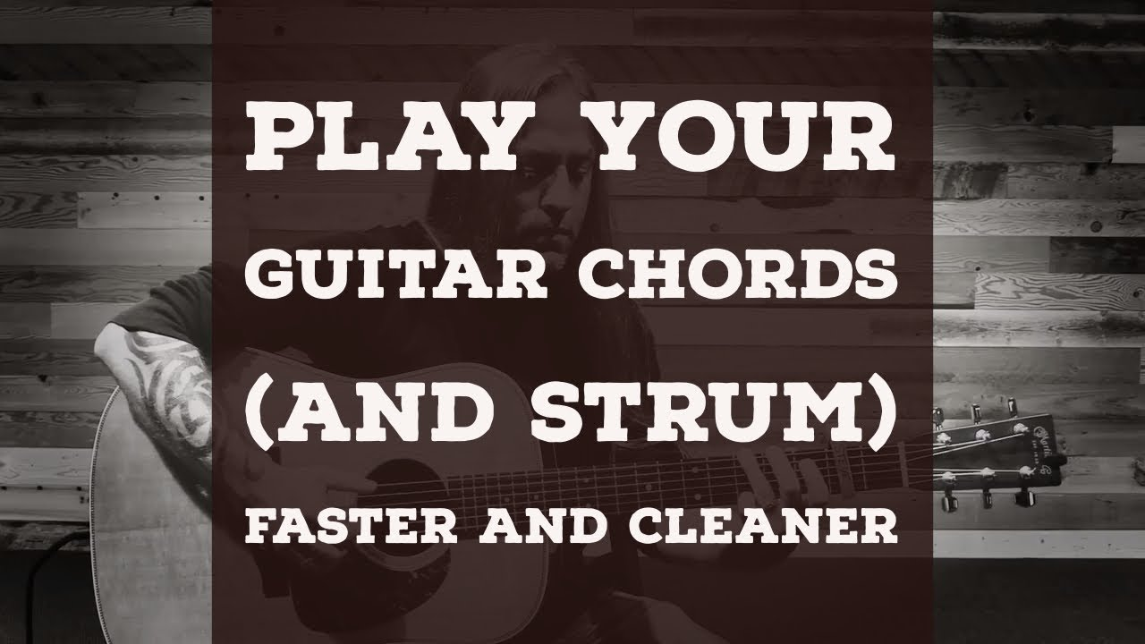3 Tips Play Your Chords And Strum Faster And Cleaner Beginner