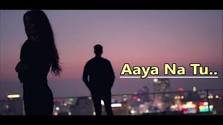 Aaya Na Tu | Arjun Kanungo & Momina Mustehsan | New Song | Lyrics | Latest Songs 2018