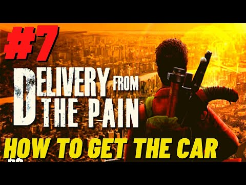 Delivery From The Pain Gameplay #07 - How to get a Car  