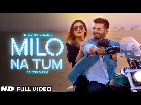 gajendra-verma---milo-na-tum-ft.-tina-ahuja---official-music-video