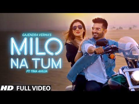 Gajendra Verma - Milo Na Tum ft. Tina Ahuja - Official Music Video