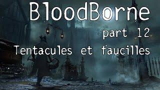 Bloodborne : Run force part 13 - Tentacules et faucilles
