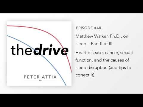 #48–Matt Walker, Ph.D., on Sleep (Part 2 of 3): Heart disease, cancer, causes of sleep disruption...