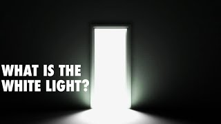 What Is The White Light -  Life After Death